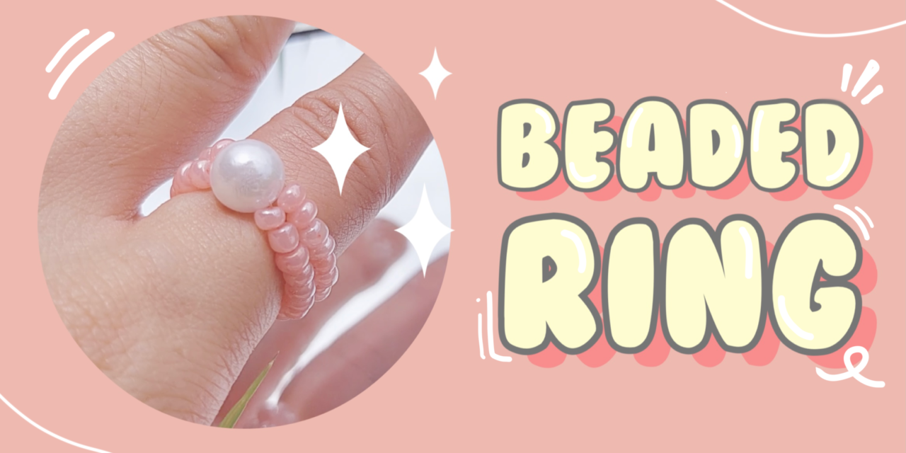 Easy DIY Beaded Ring: วิธีทำแหวนลูกปัดง่ายๆ สไตล์เกาหลี